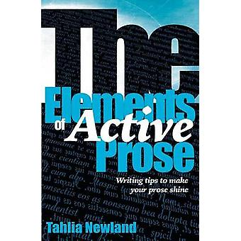 The Elements of Active Prose Writing Tips to Make Your Prose Shine by Newland & Tahlia