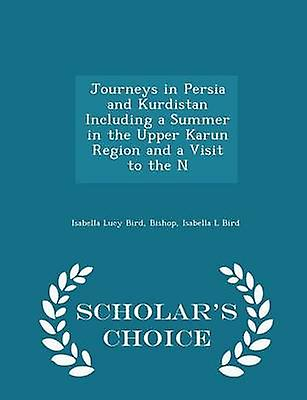 Journeys in Persia and Kurdistan Including a Summer in the Upper Karun Region and a Visit to the N  Scholars Choice Edition by Bird & Isabella Lucy