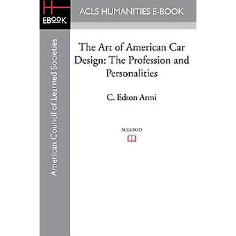 The Art of American Car Design The Profession and Personalities by Armi & C. Edson