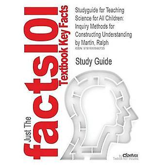 Studyguide for Teaching Science kaikille lapsille tiedustelu menetelmiä rakentamiseen ymmärtäminen Martin Ralph ISBN 9780205643127 mennessä Cram101 oppi kirja arvostelut