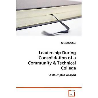 Leadership During Consolidation of a Community  Technical College by Nicholson & Bonnie