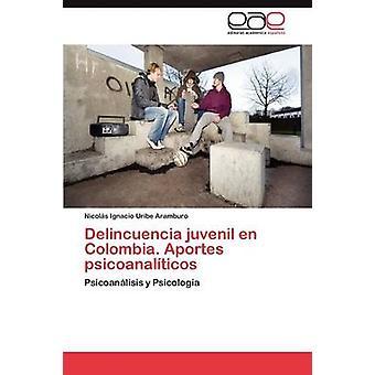 Delincuencia Juvenil de Kolumbien. Aportes Psicoanaliticos von Uribe Aramburo & Nicol S. Ignacio