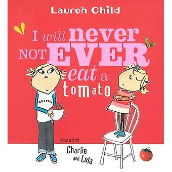 I Will Never Not Ever Eat a Tomato by Lauren Child - 9780613694032 Bo