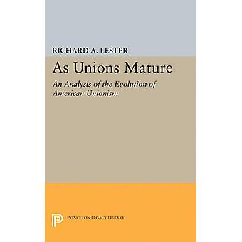As Unions Mature - An Analysis of the Evolution of American Unionism b