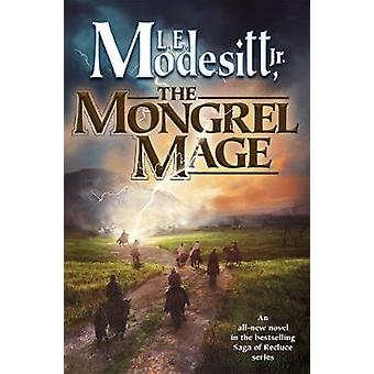 The Mongrel Mage by L E Modesitt - 9780765394682 Book