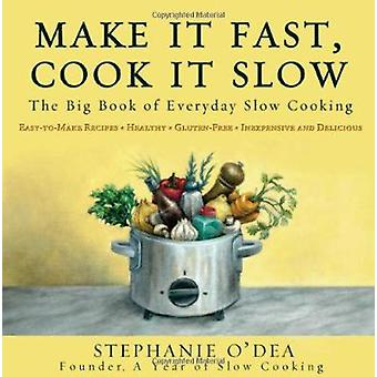 Make it Fast - Cook it Slow - The Big Book of Everyday Slow Cooking by