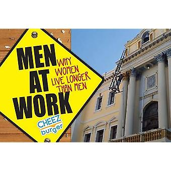 Men at Work - Why Women Live Longer Than Men by Cheezburger - 97814494