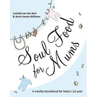 Soul Food for Mums - An Ideal Devotional for Baby's 1st Year by Lucind