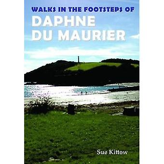 Walks in the Footsteps of Daphne du Maurier by Sue Kittow - 978191075