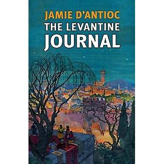 The Levantine Journal by Jamie D'Antioc - 9781941634240 Book