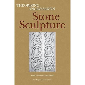 Theorizing Anglo-Saxon Stone Sculpture by Catherine E. Karkov - Fred