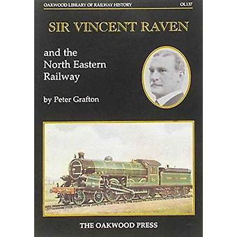 Sir Vincent Raven and the North Eastern Railway par Peter Grafton