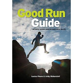 Good Run Guide  40 Great Scenic Runs in England amp Wales by Louise Piears & Andy Bickerstaff