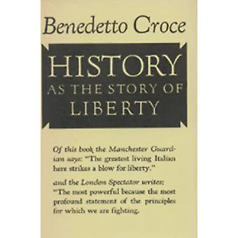 History as the Story of Liberty by Croce & Benedetto