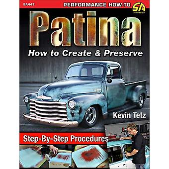 Patina  How to Create and Preserve by Kevin Tetz