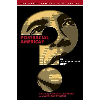 Postracial America An Interdisciplinary Study by Stephens & Vincent L.