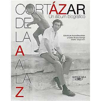 Cortazar de La A A La Z - Un Album Biografico by Julio Cortazar - Juli