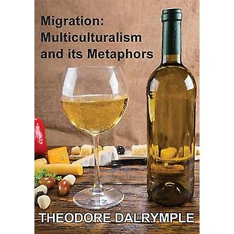 Migration Multiculturalism  its Metaphors by Dalrymple & William