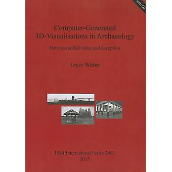 ComputerGenerated 3DVisualisations in Archaeology Between added value and deception von Wittur & Joyce