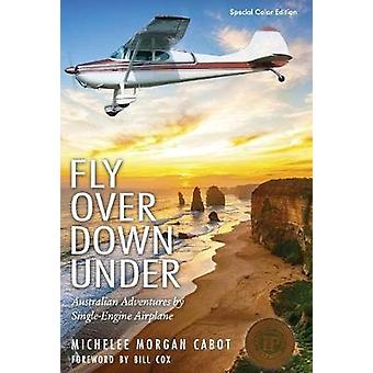Fly Over Down Under Australian Adventures by SingleEngine Airplane by Cabot & Michelee Morgan