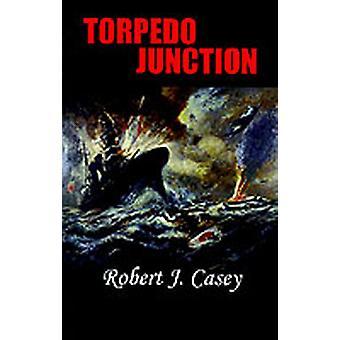 Torpedo Junction by Casey & Robert J.