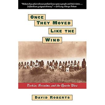 Once They Moved Like the Wind Cochise Geronimo and the Apache Wars by Roberts & David