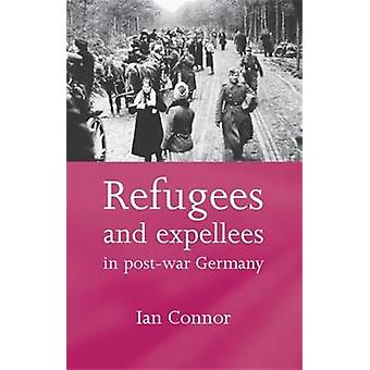 Refugees and Expellees in PostWar Germany by Ian Connor