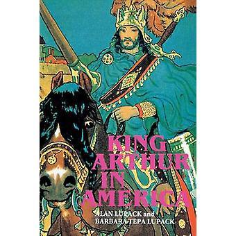 King Arthur in America by Lupack & Alan