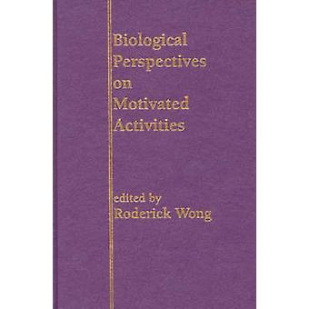 Biological Perspectives on Motivated Activities by Wong & Roderick