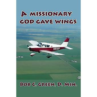 A Missionary God Gave Wings by Green & Bob C.