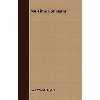 No Time For Tears by Hughes & Lora Wood