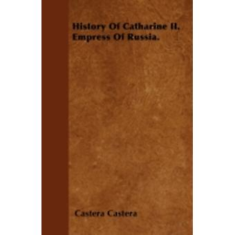 History Of Catharine II. Empress Of Russia. by Castera & Castera