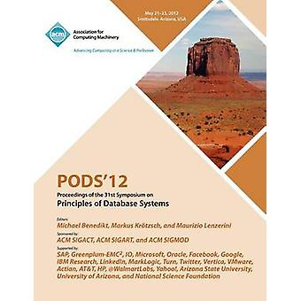 PODS 12 Proceedings of the 31st Symposium on Principles of Database Systems by PODS 12 Conference Committee