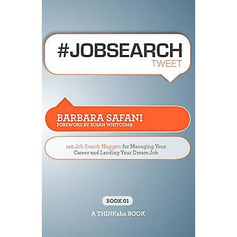 Jobsearchtweet Book01 140 Job Search Nuggets for Managing Your Career and Landing Your Dream Job by Safani & Barbara