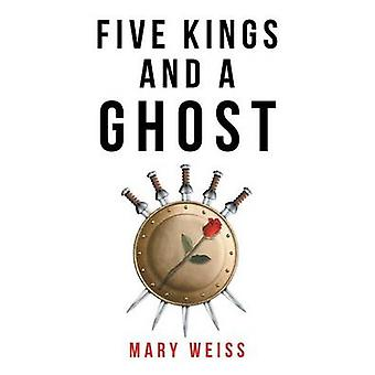Five Kings and a Ghost by Weiss & Mary