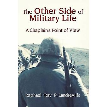 THE OTHER SIDE OF MILITARY LIFE  A Chaplains Point of View by Landreville & Raphael Ray P.