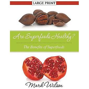 Are Superfoods Healthy Large Print The Benefits of Superfoods by Wilson & Mark