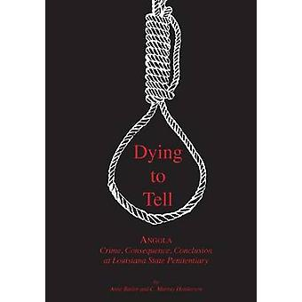 Dying to Tell  Angola Crime Consequence and Conclusion at Louisiana State Penitentiary by Butler & Anne
