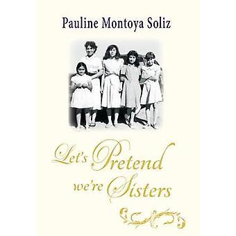 Lets Pretend Were Sisters by Soliz & Pauline Montoya