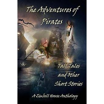 The Adventures of Pirates Tall Tales and Other Short Stories A Zimbell House Anthology by Publishing & Zimbell House