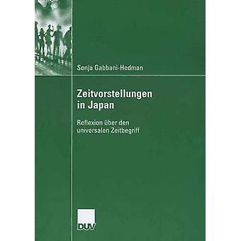 Zeitvorstellungen in Japan  Reflexion ber den universalen Zeitbegriff by Mller & Prof. em. Dr. Rudolf