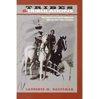 Tribes and Tribulations Misconceptions about American Indians and Their Histories by Hauptman & Laurence M.