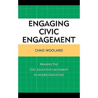 Engaging Civic Engagement Framing the Civic Education Movement in Higher Education by Woolard & Chad