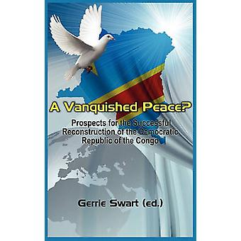 A Vanquished Peace Prospects for the Successful Reconstruction by Swart & Gerry