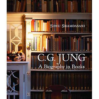 C. G. Jung - A Biography in Books by Sonu Shamdasani - Sonu Shamdasani
