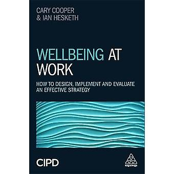 Wellbeing at Work - How to Design - Implement and Evaluate an Effectiv