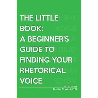 The Little Book - A Beginner's Guide to Finding Your Rhetorical Voice