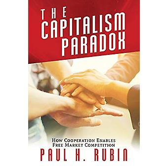 The Capitalism Paradox - How Cooperation Enables Free Market Competiti