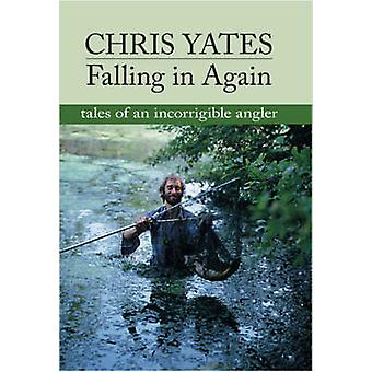 Falling in Again - Tales of an Incorrigible Angler by Christopher Yate