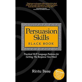 Persuasion Skills Black Book - Practical NLP language patterns for get